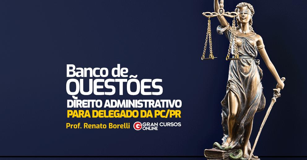 Banco-de-Questoes-Direito-Administrativo-DELTA-PC-PR-Prof-Renato-Borelli