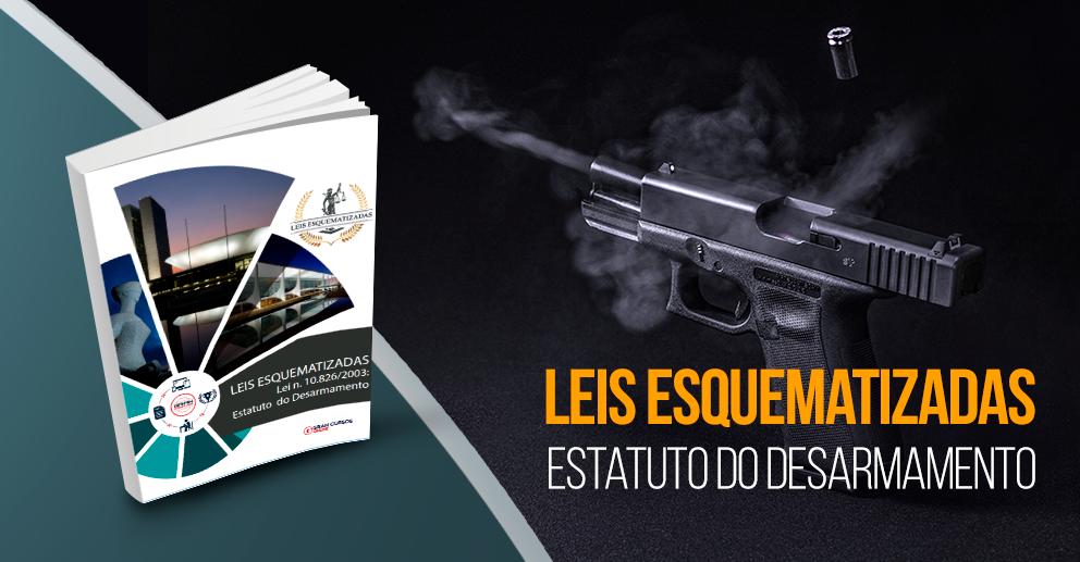 Lei Esquematizada - Estatuto do Desarmamento - Lei 10.826/2003