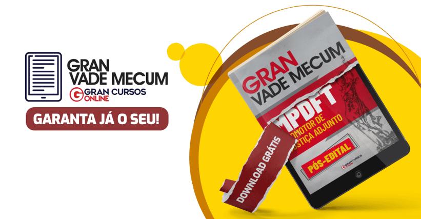 [Material Gratuito] Gran Vade Mecum - MPDFT - Promotor de Justiça Adjunto - Pós-Edital