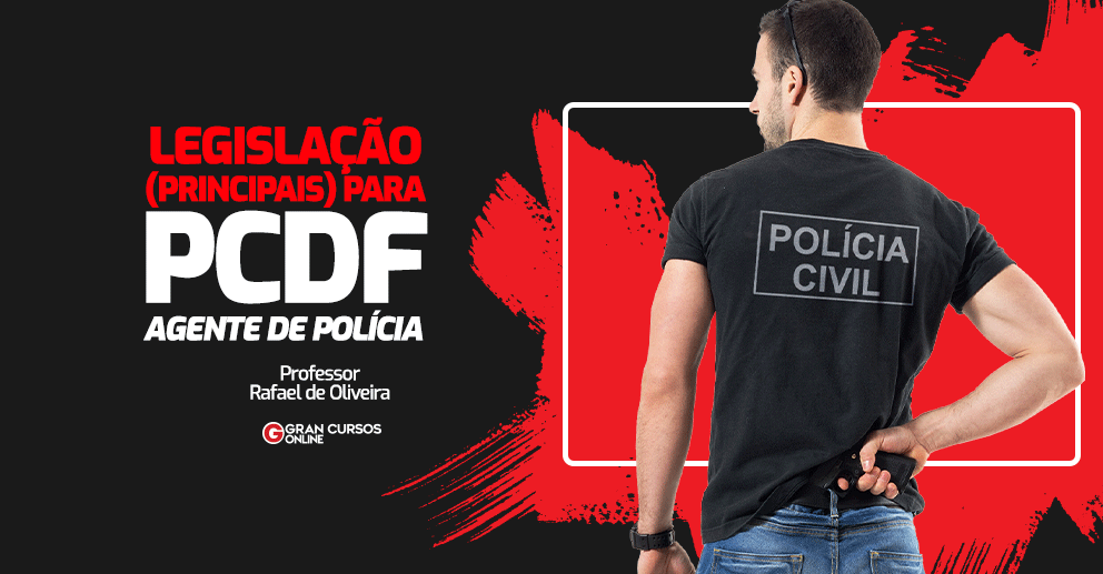 PCDF-Agente-Legislacao-principais-para-PCDF-Prof-Rafael-de-Oliveira