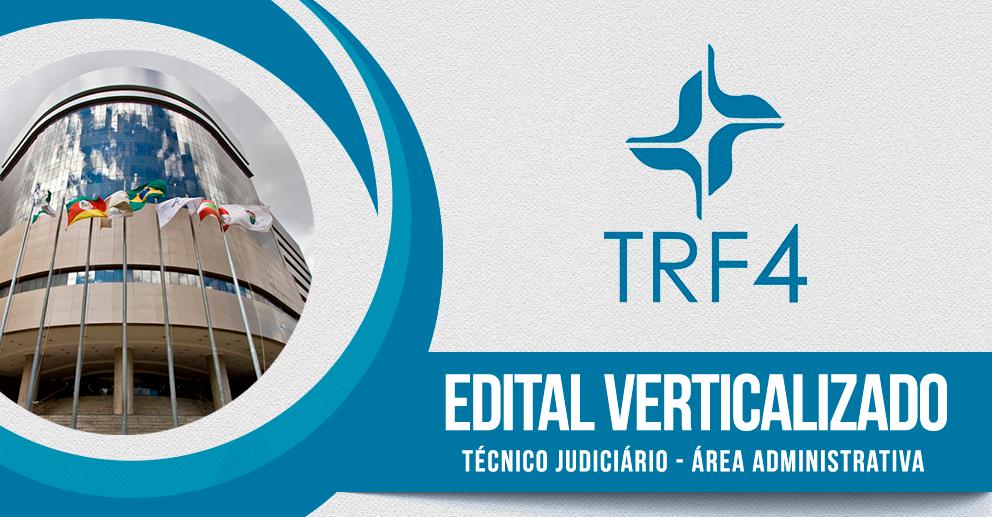 Edital verticalizado: TRF 4 - Técnico Judiciário- Área administrativa