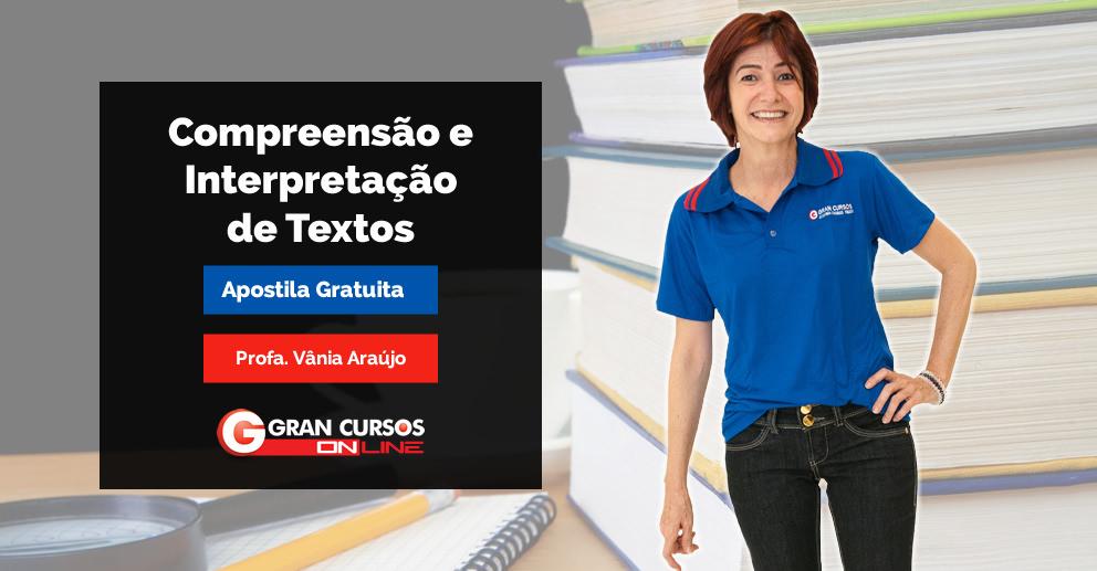 Compreensão e Interpretação de Textos - Apostila Gratuita: Profa. Vânia Araújo